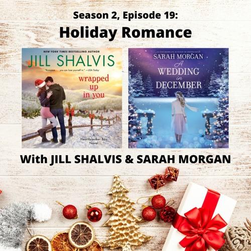S2E19: HOLIDAY ROMANCE (with Jill Shalvis & Sarah Morgan)
