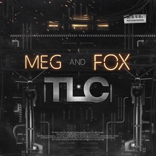 MEGandFOX - TLC