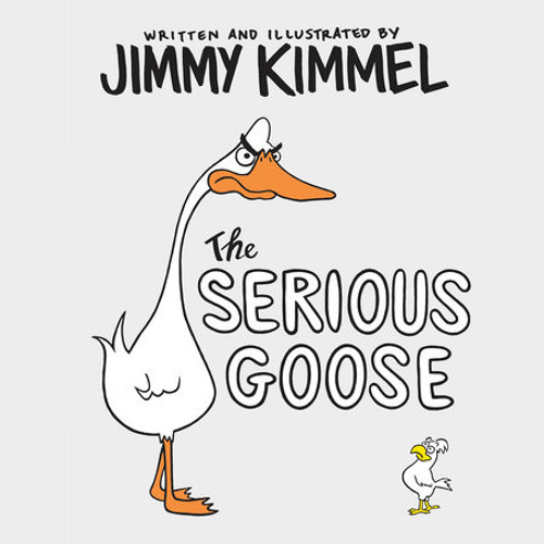 The Serious Goose by Jimmy Kimmel, read by Jimmy Kimmel