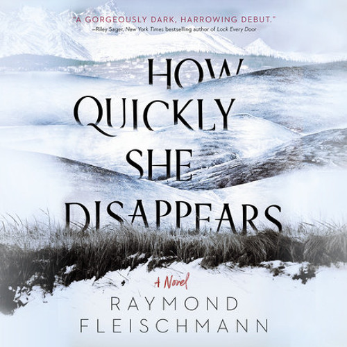 How Quickly She Disappears by Raymond Fleischmann, read by Lisa Flanagan