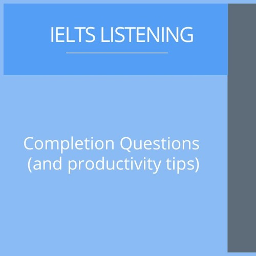 IELTS Listening: Completion Questions and productivity tips