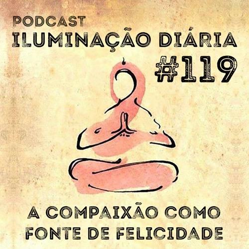 #119 - A Compaixão Como Fonte De Felicidade