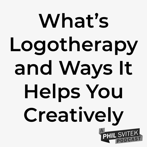 What's Logotherapy and Ways It Can Help You Creatively... Ep 73