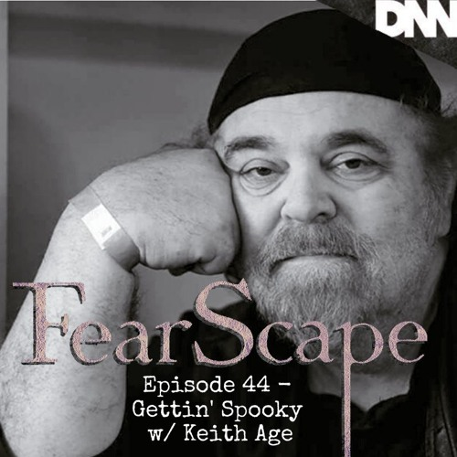 FearScape 44. Gettin' Spooky With Keith Age