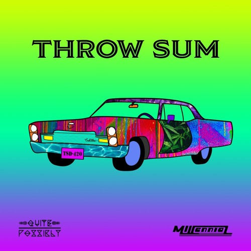 Throw Sum - Quite Possibly Flip (Ft. MillenniaL Dub) *FREE DL @ 1000 plays*