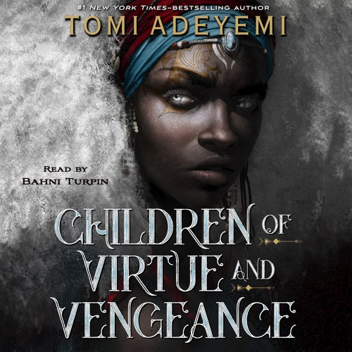 Children of Virtue and Vengeance by Tomi Adeyemi, audiobook excerpt