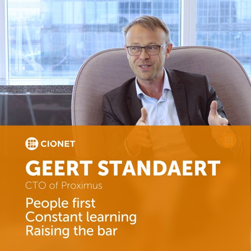 Geert Standaert - CTO Proximus - People first, Constant learning, Raising the bar