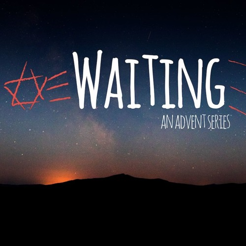 Waiting - Advent 2019