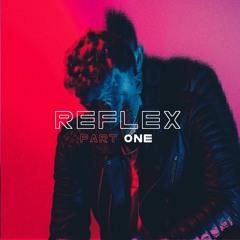 Reflex Pt. 1