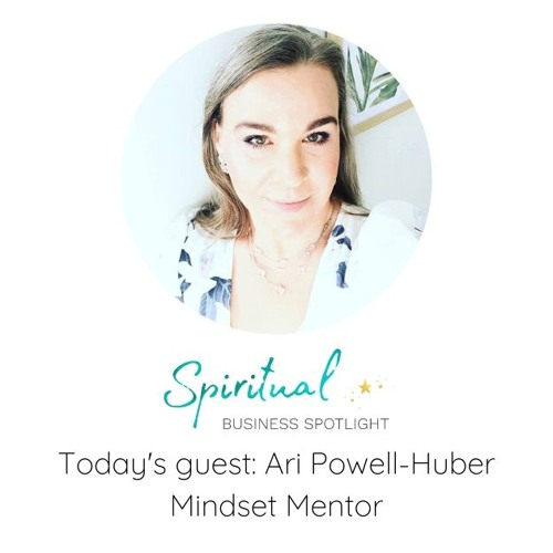 Ari Powell-Huber, Spiritual Business Spotlight Podcast 11.21.19
