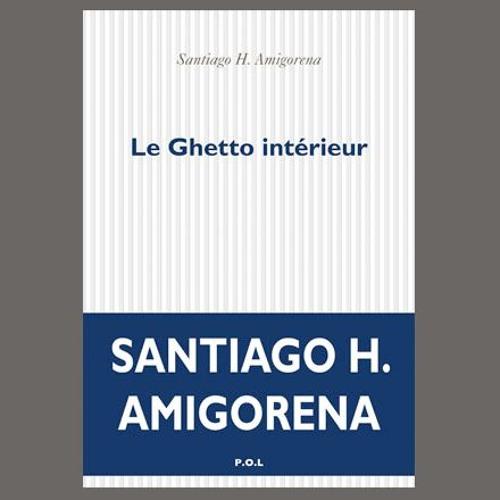 """Santiago Horacio Amigorena, """"Le ghetto intérieur"""", éd. POL"""