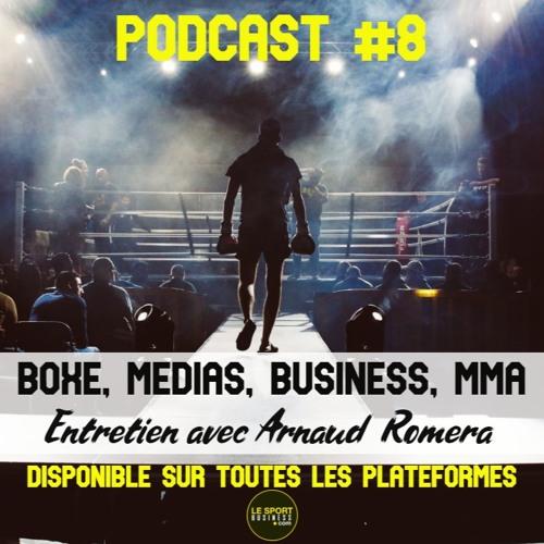 Boxe, Médias, Business, MMA... avec Arnaud Romera