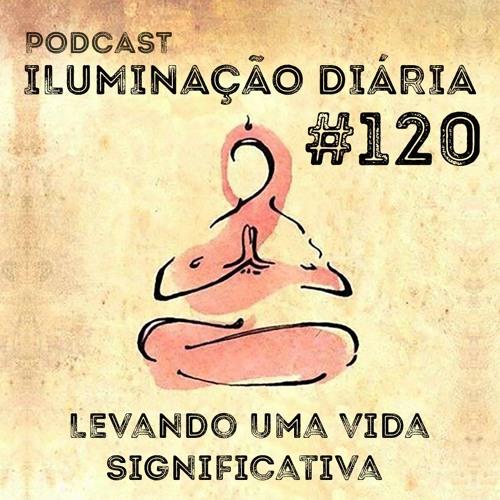 #120 - Levando Uma Vida Significativa