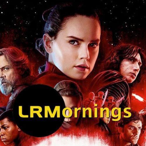LRM Star Wars: The Last Jedi Pre-Fight Show | LRMornings