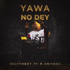Kelvyn Boy – Yawa No Dey ft. M.anifest
