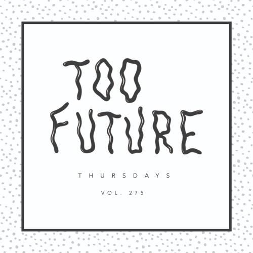 Too Future. Thursdays Vol. 275