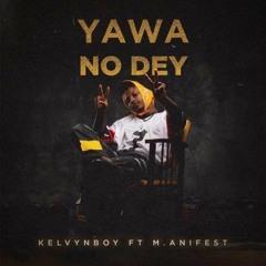 Kelvynboy ft. M.anifest - Yawa No Dey