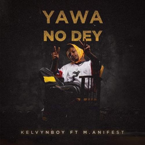 KelvynBoy - Yawa No Dey Ft. M.Anifest (Prod. By Samsney)-Hello-gh.com