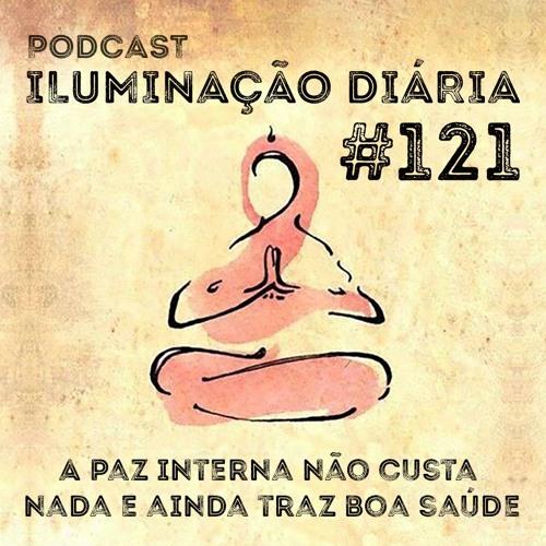 #121 - A Paz Interna Não Custa Nada E Ainda Traz Boa Saúde