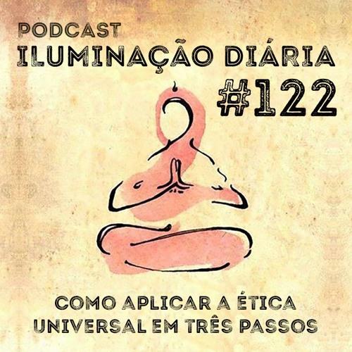 #122 - Como Praticar A Ética Universal Em Três Passos