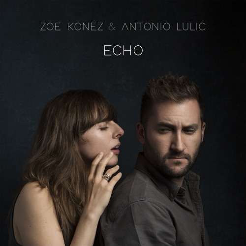 Zoe Konez and Antonio Lulic - Echo