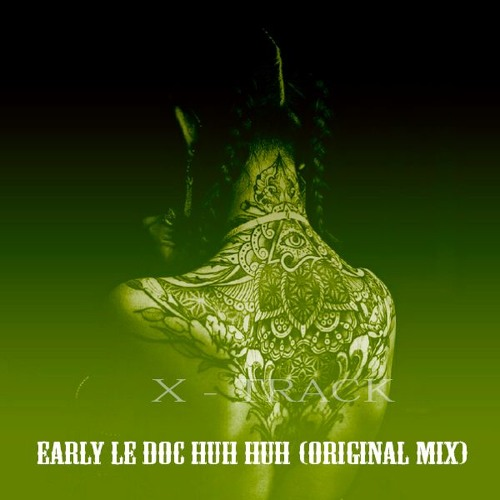 Early Le Doc Huh Huh (Original Mix) (BUY => FREE DOWNLOAD)
