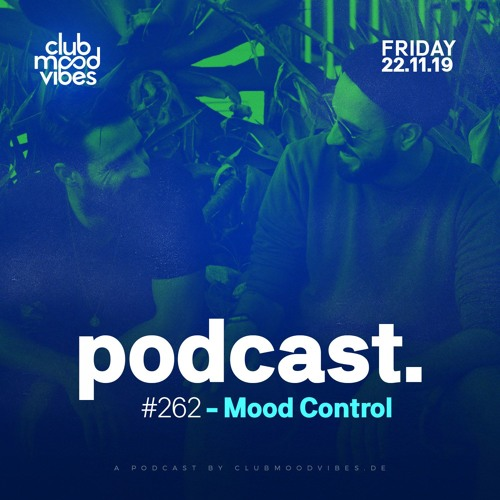 Club Mood Vibes Podcast #262: Mood Control