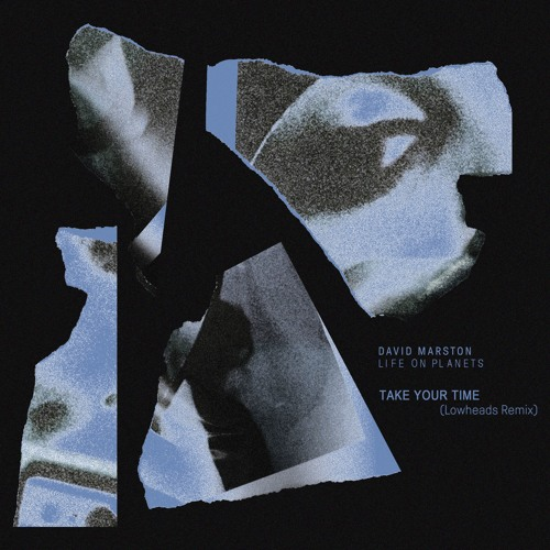 David Marston & Life on Planets - Take Your Time (Lowheads Remix)