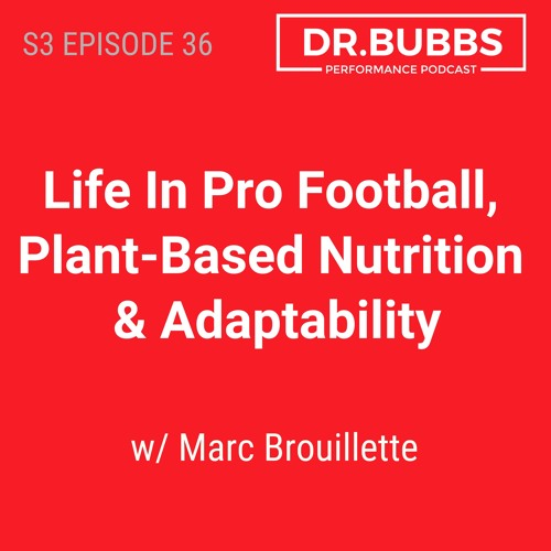 S3E36 // Life In Pro Football, Plant-Based Nutrition & Adaptability w/ Marc Brouillette
