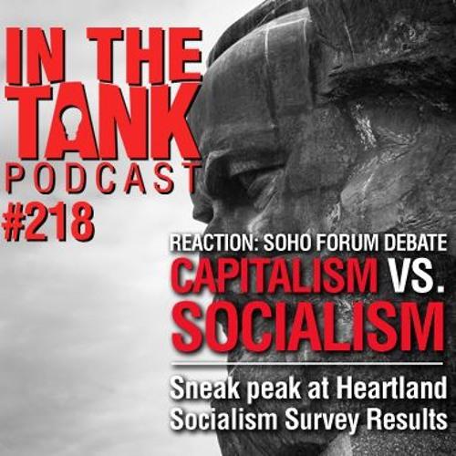 In The Tank (Ep218) – Reaction to Capitalism vs. Socialism Soho Forum Debate