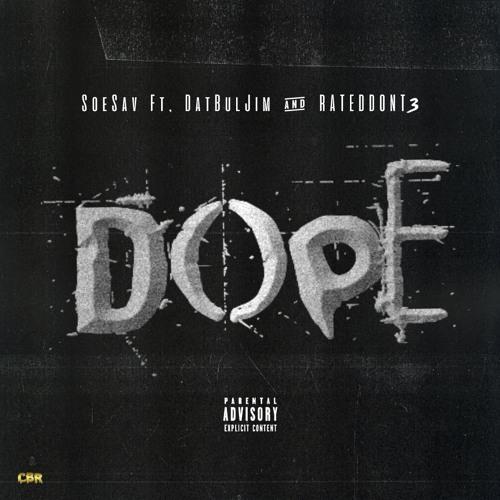 DOPE - SoeSav Ft. DatBulJim & RatedDont3