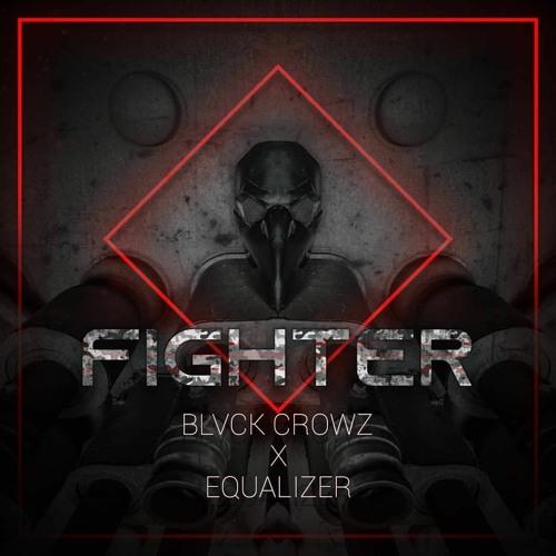 BLVCK CROWZ X EQUALIZER - FIGHTER (Bass Destiny Edit)