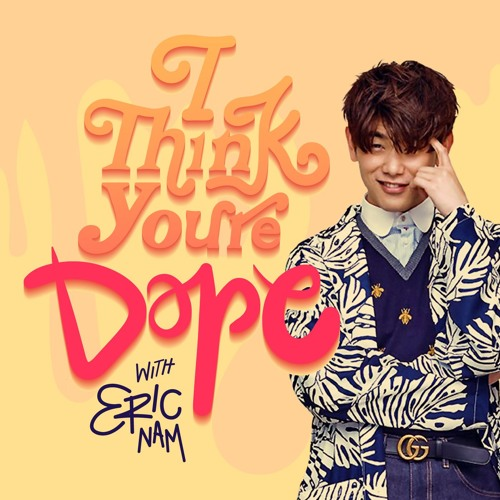 Introducing 'I Think You're Dope w/ Eric Nam'
