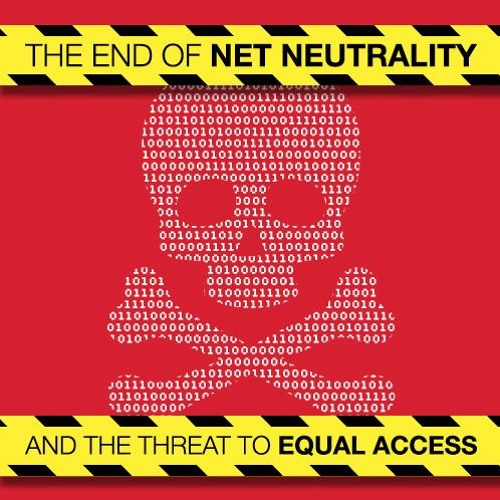 The End of Net Neutrality and the Threat to Equal Access