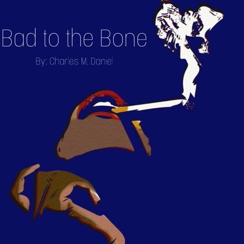 Bad To The Bone (Prod. Charles M. Daniel)