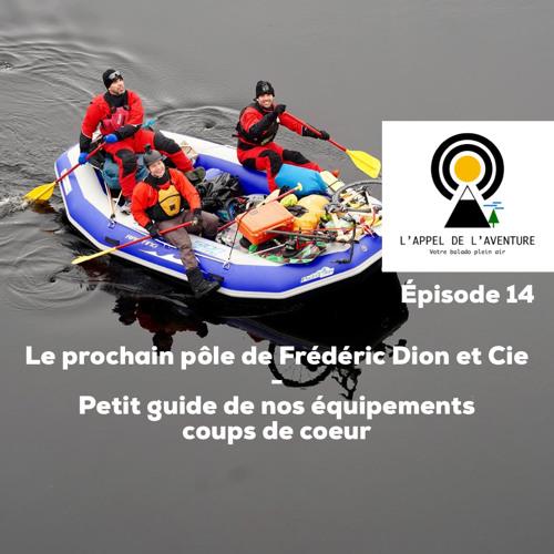 Épisode 14 / Fred Dion et Cie vers un nouveau pôle et guide de nos équipements coups de coeur