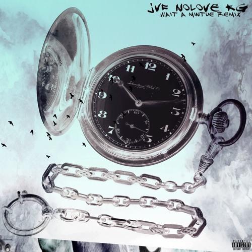 NoLove KG - Wait A Minute Remix Ft. JVF