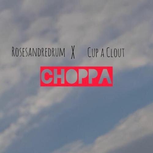rosesandredrum x cup a clout - choppa