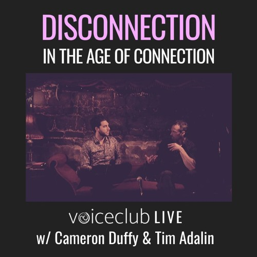 E34| Disconnection In The Age Of Connection, a Voiceclub sensemaking event with Cameron Duffy