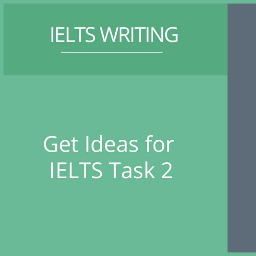 Get Ideas for IELTS Task 2