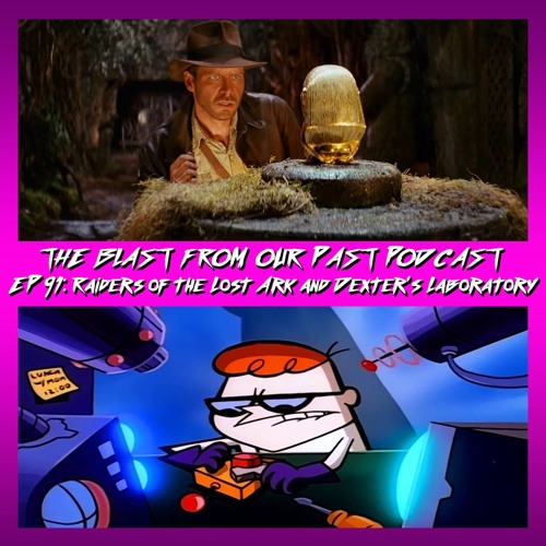 Episode 91: Raiders of the Lost Ark and Dexter's Laboratory