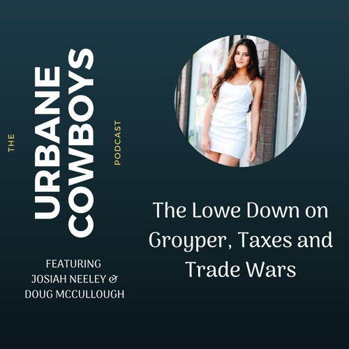 Episode 72: The Lowe Down on Groyper, Taxes and Trade Wars