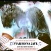 Download PYAR HO NA JAYE - (Dubai House Mix) - By Dj Sarvesh From Mumbai Mp3