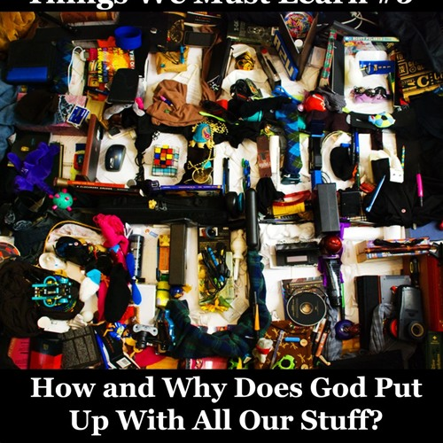 How and Why Does God Put Up With All Our Stuff?