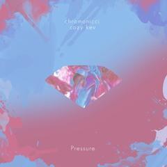 Pressure. w/ cozy kev