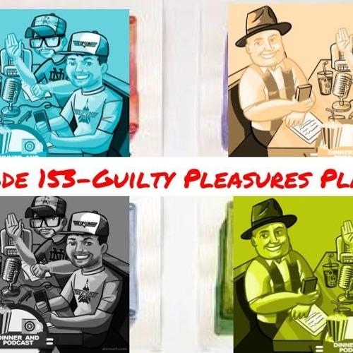 Episode 153 - Guilty Pleasure Playlist!