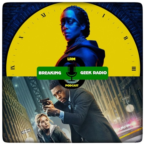 (Burning)21 Bridges & HBO's Watchmen Turns a Corner | Breaking Geek Radio: The Podcast