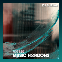 MH 150 - Dj Burlak - Music Horizons @ November 2019