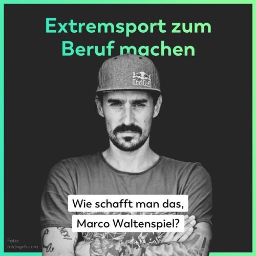 Extremsport zum Beruf machen - Wie schafft man das, Marco Waltenspiel?
