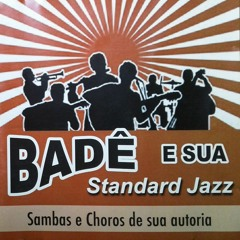 Badê e sua Standard Jazz - Musica: Norbachev.